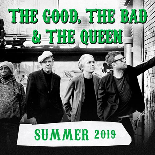 The Good, The Bad and The Queen 2019